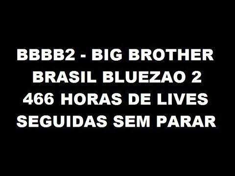 BBBB2 – BIG BROTHER BRASIL BLUEZAO 2 – 466 HORAS DE LIVE SEM PARAR